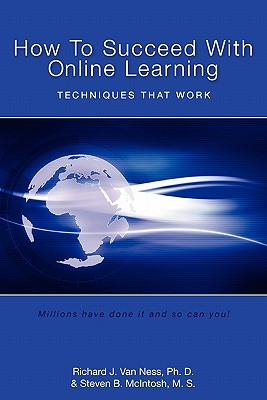How to Succeed With Online Learning By Van Ness, Richard J., Ph.D./ McIntosh, Steven B.